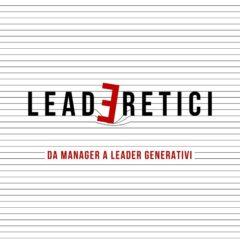 Nasce LeadEretici, il podcast dedicato ai leader generativi
